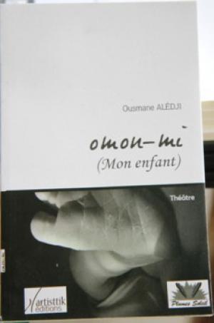 Omon mi (Mon enfant) d'Ousmane Alédji : Une peau neuve pour l'écriture dramatique