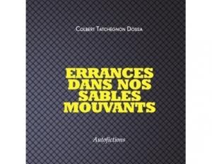 Errance dans nos sables mouvants : Colbert Tachegnon Dossa  est  un auteur possédé
