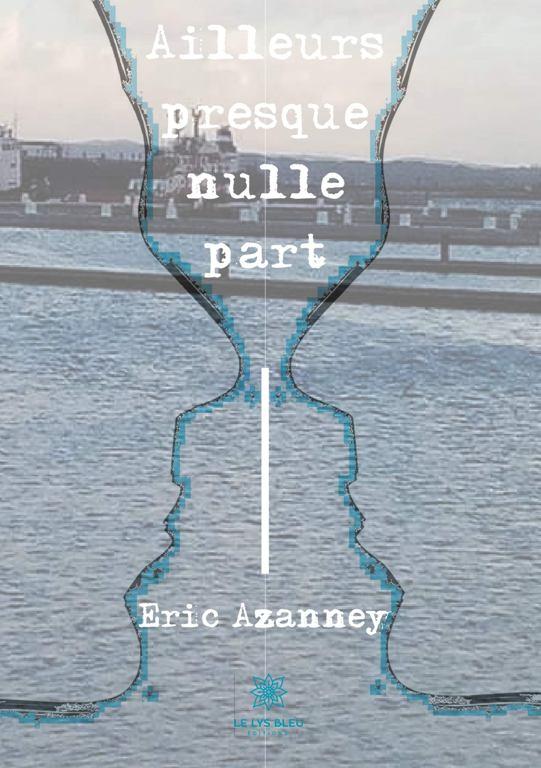 Poésie / Ailleurs presque nulle part d'Eric Azanney : L'hymne du vide
